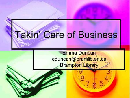 Takin Care of Business Emma Duncan Brampton Library.