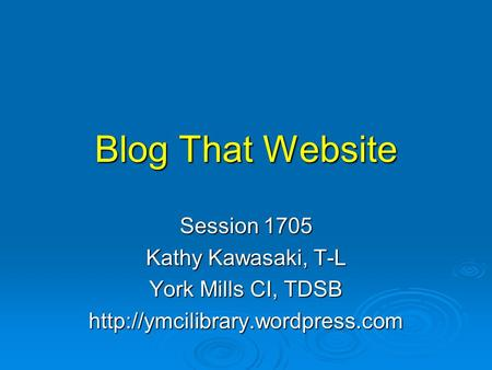 Blog That Website Session 1705 Kathy Kawasaki, T-L York Mills CI, TDSB