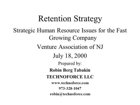 Retention Strategy Strategic Human Resource Issues for the Fast Growing Company Venture Association of NJ July 18, 2000 Prepared by: Robin Berg Tabakin.