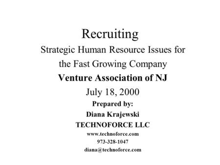 Recruiting Strategic Human Resource Issues for the Fast Growing Company Venture Association of NJ July 18, 2000 Prepared by: Diana Krajewski TECHNOFORCE.