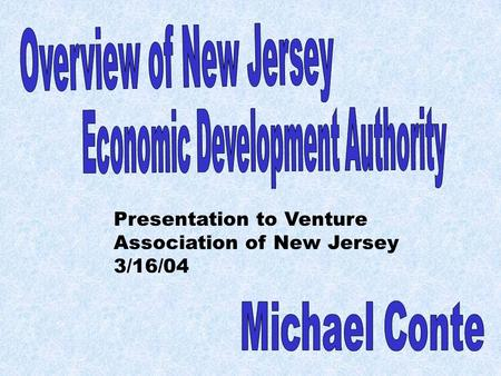 Presentation to Venture Association of New Jersey 3/16/04.