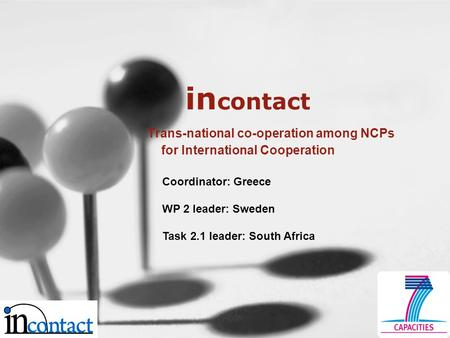 In contact Trans-national co-operation among NCPs for International Cooperation Coordinator: Greece WP 2 leader: Sweden Task 2.1 leader: South Africa.