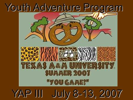 Youth Adventure Program YAP III July 8-13, 2007. Camp Director Jackpot Jay.