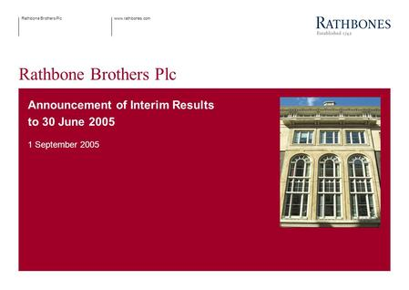 Www.rathbones.comRathbone Brothers Plc Announcement of Interim Results to 30 June 2005 1 September 2005.