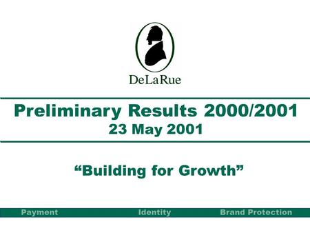 Preliminary Results 2000/2001 23 May 2001 Building for Growth PaymentBrand Protection Identity.