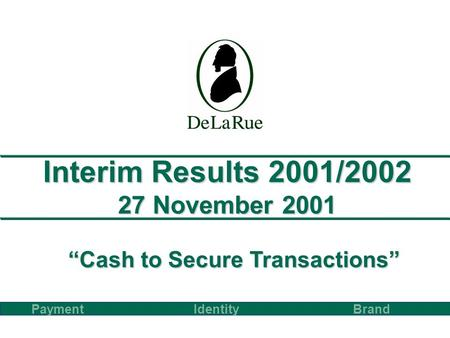 Interim Results 2001/2002 27 November 2001 PaymentBrand Identity Cash to Secure Transactions.
