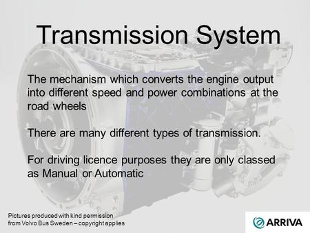 Transmission System The mechanism which converts the engine output into different speed and power combinations at the road wheels There are many different.