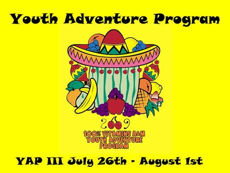 YAP III July 26th – August 1st Youth Adventure Program.