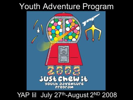 Youth Adventure Program YAP IiI July 27 th -August 2 ND 2008.