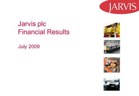 Jarvis plc Financial Results July 2009. 2 Strategic Highlights Richard Entwistle to retire at September AGM succeeded by Stuart Laird currently Chief.