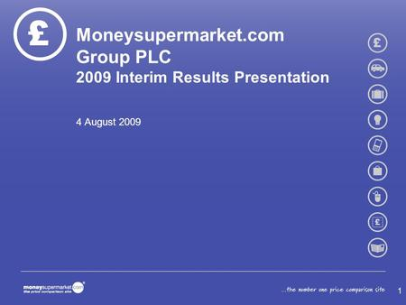 Moneysupermarket.com Group PLC 2009 Interim Results Presentation 4 August 2009 1.