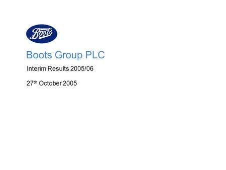 Boots Group PLC Interim Results 2005/06 27th October 2005.