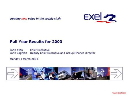 Full Year Results for 2003 John AllanChief Executive John CoghlanDeputy Chief Executive and Group Finance Director Monday 1 March 2004.