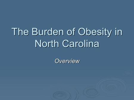 The Burden of <strong>Obesity</strong> <strong>in</strong> North Carolina Overview.