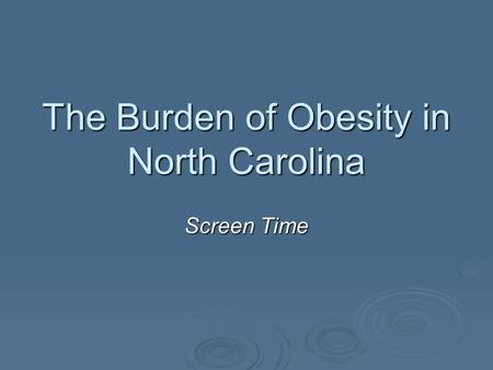 The Burden of Obesity in North Carolina Screen Time.