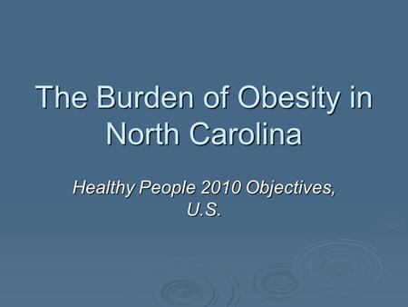 The Burden of Obesity in North Carolina Healthy People 2010 Objectives, U.S.