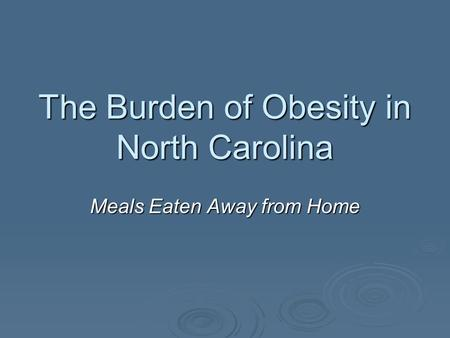 The Burden of Obesity in North Carolina Meals Eaten Away from Home.