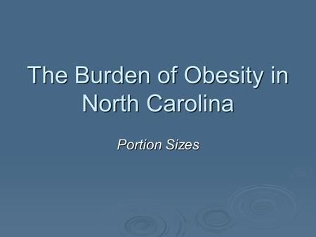 The Burden of Obesity in North Carolina Portion Sizes.