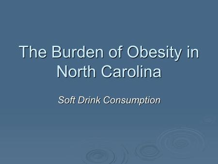 The Burden of Obesity in North Carolina Soft Drink Consumption.