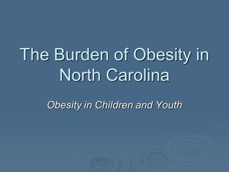 The Burden of Obesity in North Carolina Obesity in Children and Youth.