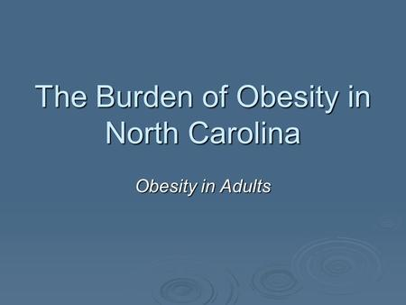 The Burden of <strong>Obesity</strong> <strong>in</strong> North Carolina <strong>Obesity</strong> <strong>in</strong> Adults.