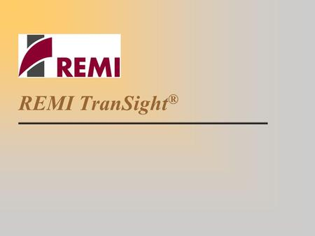 REMI TranSight ®. TranSight Overview 1) What does REMI TranSight do? 2) What does the user need to provide? 3) What is the output of TranSight? 4) What.