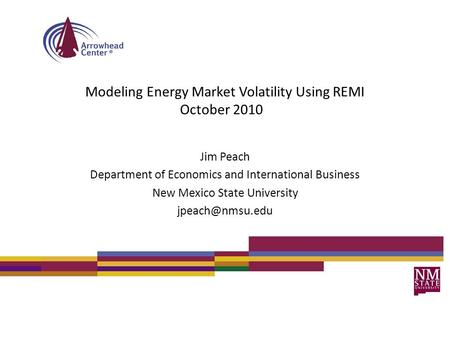 Modeling Energy Market Volatility Using REMI October 2010 Jim Peach Department of Economics and International Business New Mexico State University