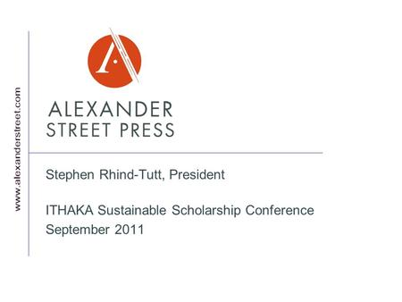 Stephen Rhind-Tutt, President ITHAKA Sustainable Scholarship Conference September 2011.