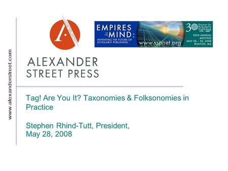 Tag! Are You It? Taxonomies & Folksonomies in Practice Stephen Rhind-Tutt, President, May 28, 2008.