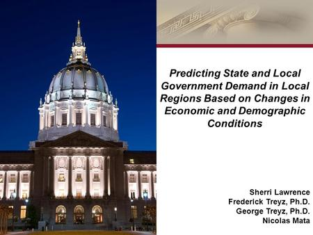 What does REMI say? sm Predicting State and Local Government Demand in Local Regions Based on Changes in Economic and Demographic Conditions Sherri Lawrence.