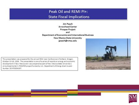 Peak Oil and REMI PI+: State Fiscal Implications Jim Peach Arrowhead Center Prosper Project and Department of Economics and International Business New.