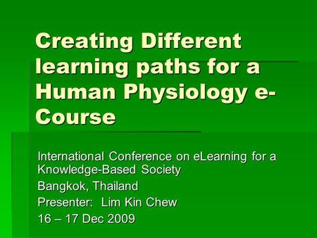 Creating Different learning paths for a Human Physiology e- Course International Conference on eLearning for a Knowledge-Based Society Bangkok, Thailand.