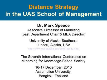 Distance Strategy in the UAS School of Management Dr. Mark Speece Associate Professor of Marketing (past Department Chair & MBA Director) University of.