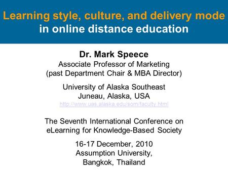 Learning style, culture, and delivery mode in online distance education Dr. Mark Speece Associate Professor of Marketing (past Department Chair & MBA Director)