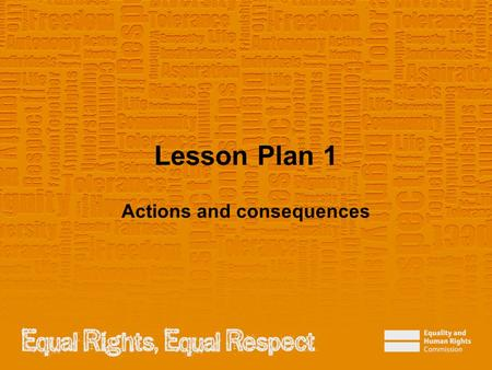 Lesson Plan 1 Actions and consequences. Note to teacher These slides provide all the information you need to deliver the lesson. However, you may choose.