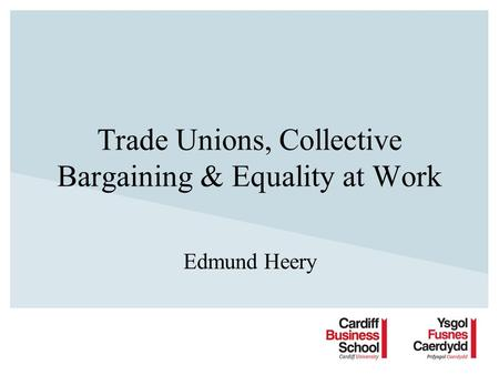 Trade Unions, Collective Bargaining & Equality at Work Edmund Heery.
