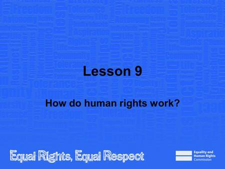 Lesson 9 How do human rights work?. Note to teacher These slides provide all the information you need to deliver the lesson. However, you may choose to.