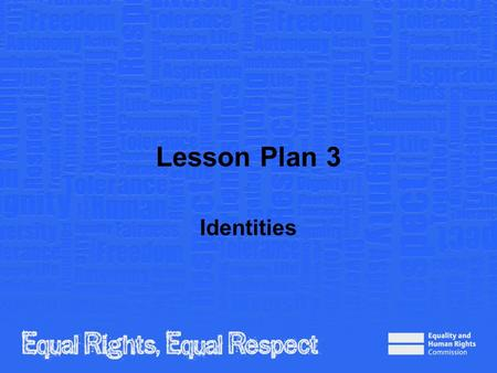 Lesson Plan 3 Identities. Note to teacher These slides provide all the information you need to deliver the lesson. However, you may choose to edit them.