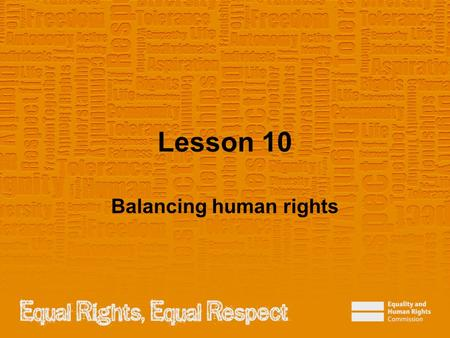 Lesson 10 Balancing human rights. Note to teacher These slides provide all the information you need to deliver the lesson. However, you may choose to.