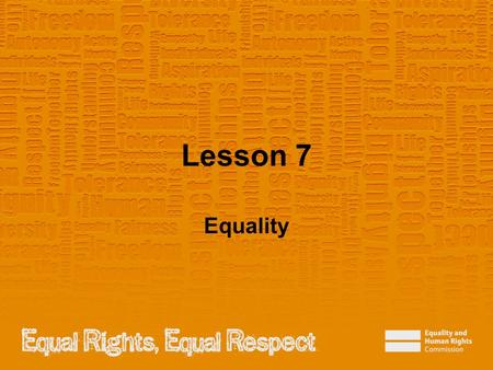 Lesson 7 Equality. Note to teacher These slides provide all the information you need to deliver the lesson. However, you may choose to edit them and remove.