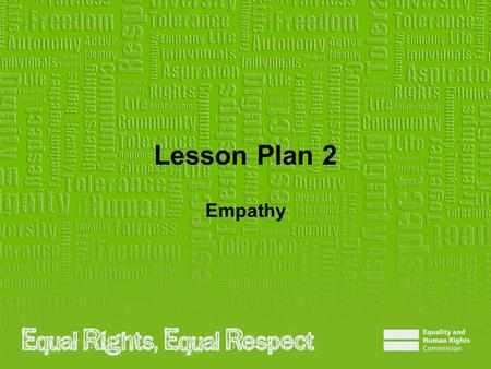 Lesson Plan 2 Empathy. Note to teacher These slides provide all the information you need to deliver the lesson. However, you may choose to edit them and.