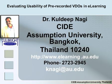 Evaluating Usability of Pre-recorded VDOs in eLearning CIDE-Assumption University, Thailand Dr. Kuldeep Nagi CIDE Assumption University, Bangkok, Thailand.