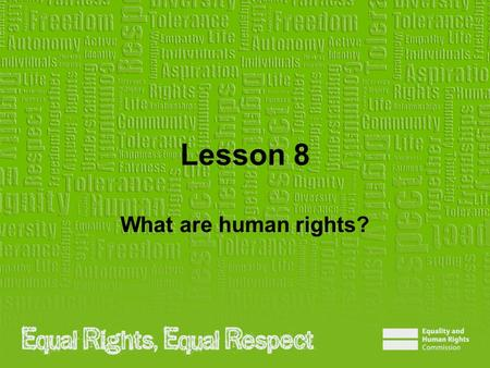 Lesson 8 What are human rights?. Note to teacher These slides provide all the information you need to deliver the lesson. However, you may choose to edit.