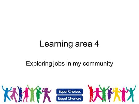Learning area 4 Exploring jobs in my community. What does community mean to you? A community is a group of people that have contact with each other and.