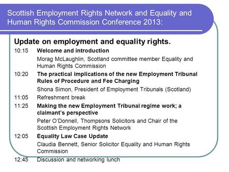 Scottish Employment Rights Network and Equality and Human Rights Commission Conference 2013: Update on employment and equality rights. 10:15Welcome and.