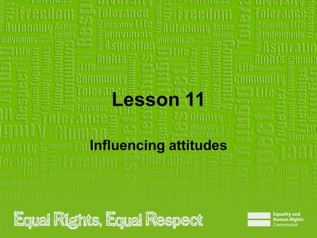 Lesson 11 Influencing attitudes. Note to teacher These slides provide all the information you need to deliver the lesson. However, you may choose to edit.