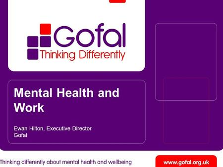 Mental Health and Work Ewan Hilton, Executive Director Gofal.