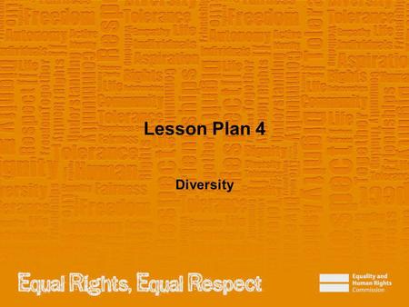 Lesson Plan 4 Diversity. Note to teacher These slides provide all the information you need to deliver the lesson. However, you may choose to edit them.