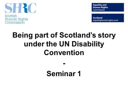 Being part of Scotlands story under the UN Disability Convention - Seminar 1.