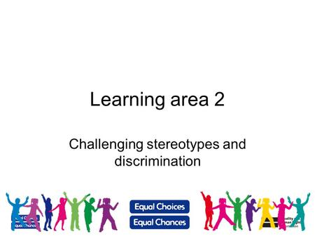 Learning area 2 Challenging stereotypes and discrimination.
